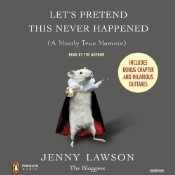 Let's Pretend This Never Happened by Jenny Lawson Audiobook Review and Giveaway
