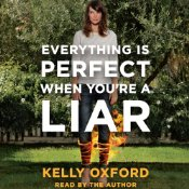 Everything Is Perfect When You're a Liar by Kelly Oxford Audiobook Review
