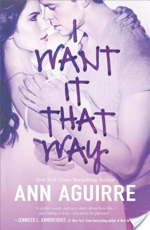 I Want It That Way by Ann Aguirre Review & Giveaway