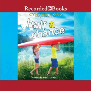 Half a Chance by Cynthia Lord Audiobook Review