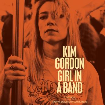 Audiobook Review: Girl in a Band by Kim Gordon