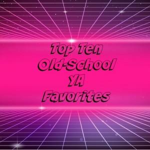 Top Ten Old-School YA Favorites