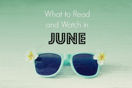 what to read and watch in june