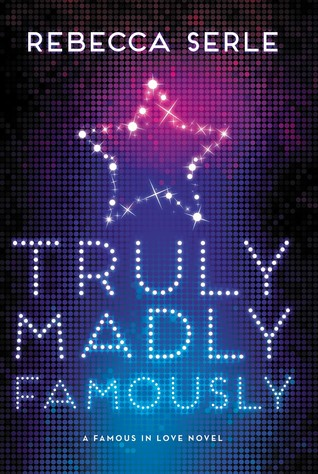 Truly, Madly, Famously (Famous in Love, #2) by Rebecca Serle