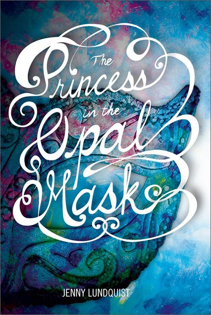 the princess in the opal mask jenny lundquist