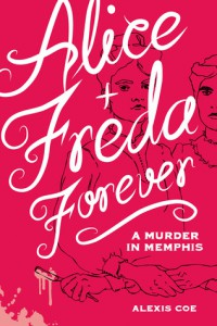 Alice + Freda Forever by Alexis Coe Review and Giveaway