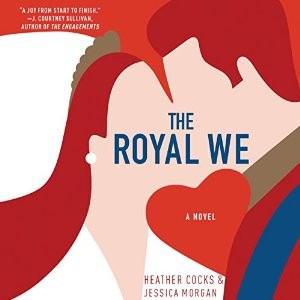 Audiobook Review: The Royal We by Heather Cocks, Jessica Morgan