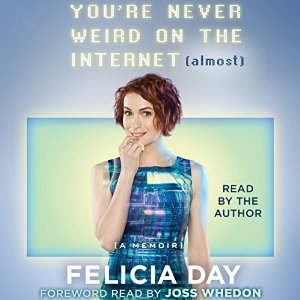 Audiobook Review: You're Never Weird on the Internet (Almost) by Felicia Day
